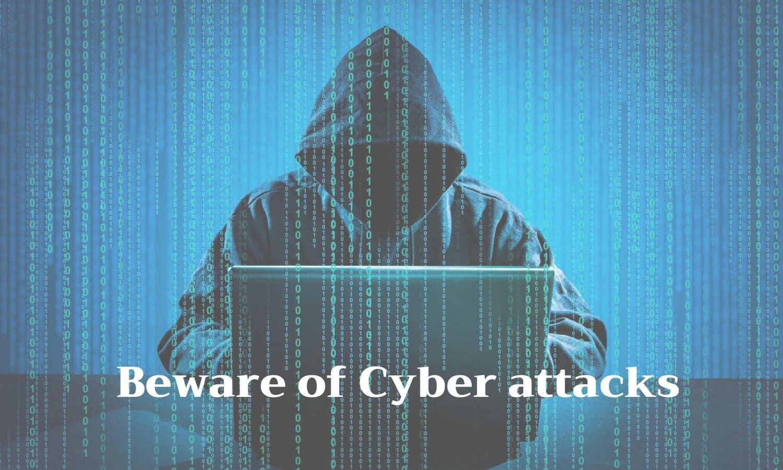 Beware of Cyber attacks